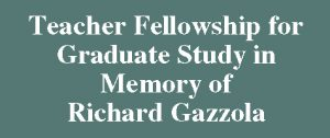 Teacher Fellowship for Graduate Study in Memory of Richard Gazzola