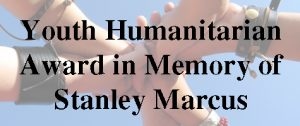 Youth Humanitarian Award in Memory of Stanley Marcus